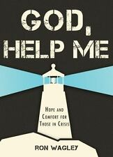 God, Help Me : Help and Comfort for Those in Crisis by Ron Wagley (2014,...