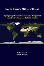 North Korea's Military Threat: Pyongyang's Conventional Forces, Weapons of Mass