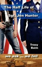 The Half Life of Sgt. Jen Hunter by Tracy Baim (2010, Paperback)