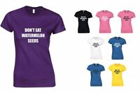 Don't Eat Watermelon Seeds, Ladies Printed T-Shirt