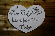 Heart Shaped Wooden Funny Wedding Sign - I'm Only Here For The Cake - Pageboy