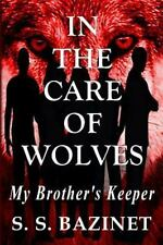 In the Care of Wolves by S. S. Bazinet (2013, Paperback)