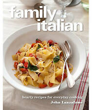 Family Italian Cookbook by John Lanzafame HEARTY RECIPES FOR EVERYDAY COOKING