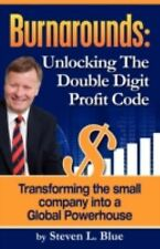Burnarounds: Unlocking the Double Digit Profit Code : Transforming the Small...
