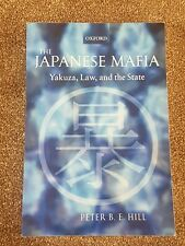 The Japanese Mafia. Yakuza, Law, And The State. Peter Hill P/B OUP 2006