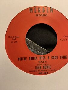 John Bowie - Youre Gonna Miss A Good Thing/At The End Of The Day - Merben Record