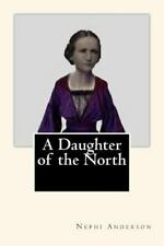 A Daughter of the North by Nephi Anderson (2014, Paperback)