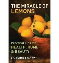 The Miracle of Lemons: Practical Tips for Health, Home and Beauty by Dr Penny...