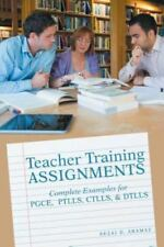 Teacher Training Assignments: Complete Examples for Pgce, Ptlls, Ctlls, & Dtlls