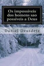 Os Impossiveis Dos Homens Sao Possiveis a Deus : - Superando Os Limites...