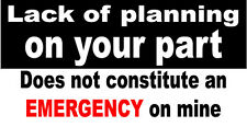 Lack Of Planning On Your Part.... CONSTRUCTION STICKERS S-20