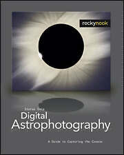 NEW Digital Astrophotography: A Guide to Capturing the Cosmos by Stefan Seip