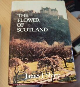THE FLOWER OF SCOTLAND by JAMES J SHARP 1st EDITION HB DJ 1981 illustrated