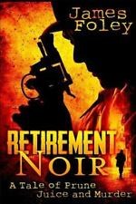 Retirement Noir: a Tale of Prune Juice and Murder by James Foley (2015,...