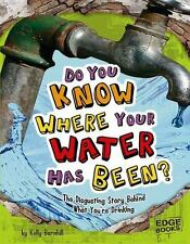Do You Know Where Your Water Has Been?: The Disgusting Story Behind Wh-ExLibrary