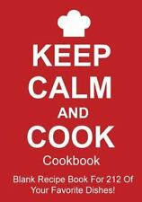 Keep Calm and Cook Cookbook : Blank Recipe Book for 212 of Your Favorite Dishes!