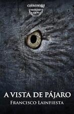 A Vista de P�jaro : Cuento Fant�stico Por Paulino 1 (2012, Paperback,...