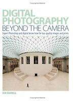 Digital Photography Beyond the Camera: Expert Photoshop and Digital Know-how f,