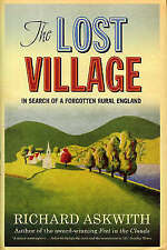 The Lost Village: In Search of a Forgotten Rural England,Askwith, Richard,Very G