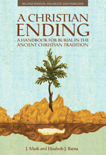 A Christian Ending: A Handbook for Burial in the Ancient Christian Tradition 2nd
