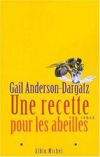 Une recette pour les abeilles.Gail ANDERSON-DARGATZ.Albin Michel A003