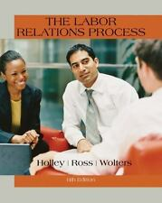The Labor Relations Process by William H. Holley, Roger S. Wolters and...