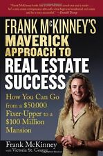 Frank McKinneys Maverick Approach to Real Estate Success: How You can Go From a