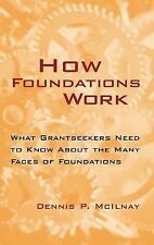 How Foundations Work : What Grantseekers Need to Know About the Many Faces of Fo