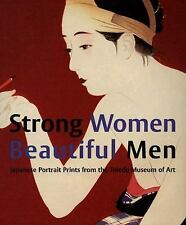 Strong Women, Beautiful Men: Japanese Portrait Prints from the Toledo Museum of