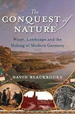 The Conquest of Nature: Water, Landscape, and the Making of Modern Germany by B