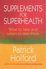 Supplements for Superhealth: What to Take and When to Take Them, Holford, Patric