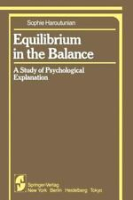 Equilibrium in the Balance : A Study of Psychological Explanation by S....