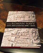 The Roman Navy: Ships, Men & Warfare 350BC - AD475 by Michael Paul Pitassi HB