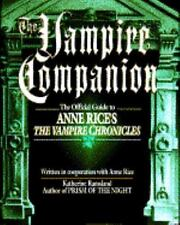 "The Vampire Companion: The Official Guide to Anne Rice's ""The Vampire Chronicles"