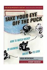 Take Your Eye Off the Puck: How to Watch Hockey By Knowing Wher... Free Shipping