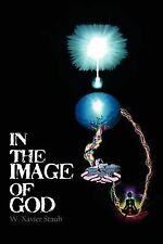 In the Image of God by W. Xavier Staub (2011, Paperback)