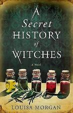A Secret History of Witches by Louisa Morgan (2018, Trade Paperback)