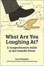 What Are You Laughing At?: A Comprehensive Guide to the Comedic Event, O'Shannon