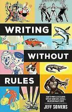 Writing Without Rules: How to Write & Sell a Novel Without Guidelines, Experts,