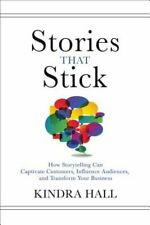 Stories That Stick: How Storytelling Can Captivate Customers, Influence by Hall