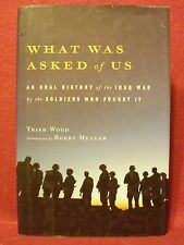 What Was Asked of Us : An Oral History of the Iraq War by Trish Wood (2006 HBDJ)