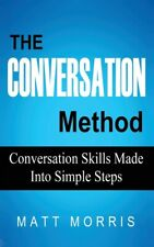 The Conversation Method: Conversation Skills Made Into Simple Steps
