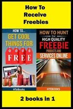 How to Receive Free Freebies : 2 Books In 1 by HTeBooks (2016, Paperback)