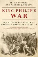 King Philip's War : The History and Legacy of America's Forgotten Conflict, P...