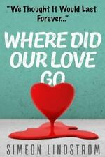 Where Did Our Love Go, and Where Do I Go from Here? : Learn How to...