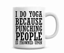 I DO YOGA BECAUSE PUNCHING PEOPLE Novelty Funny Mugs Coffee Tea Gifts Yoga 1460