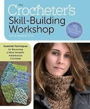 The Crocheter's Skill-Building Workshop : Essential Techniques for Becoming a...
