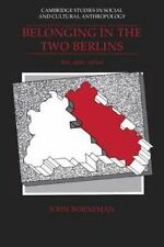 Belonging in the Two Berlins: Kin, State, Nation (Cambridge Studies in Social an