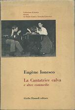 Eugène Ionesco - La Cantatrice calva e altre commedie - Einaudi 1^ Edz. 1958