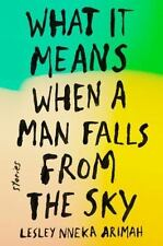 What It Means When a Man Falls from the Sky: Stories First Edition Hardcover